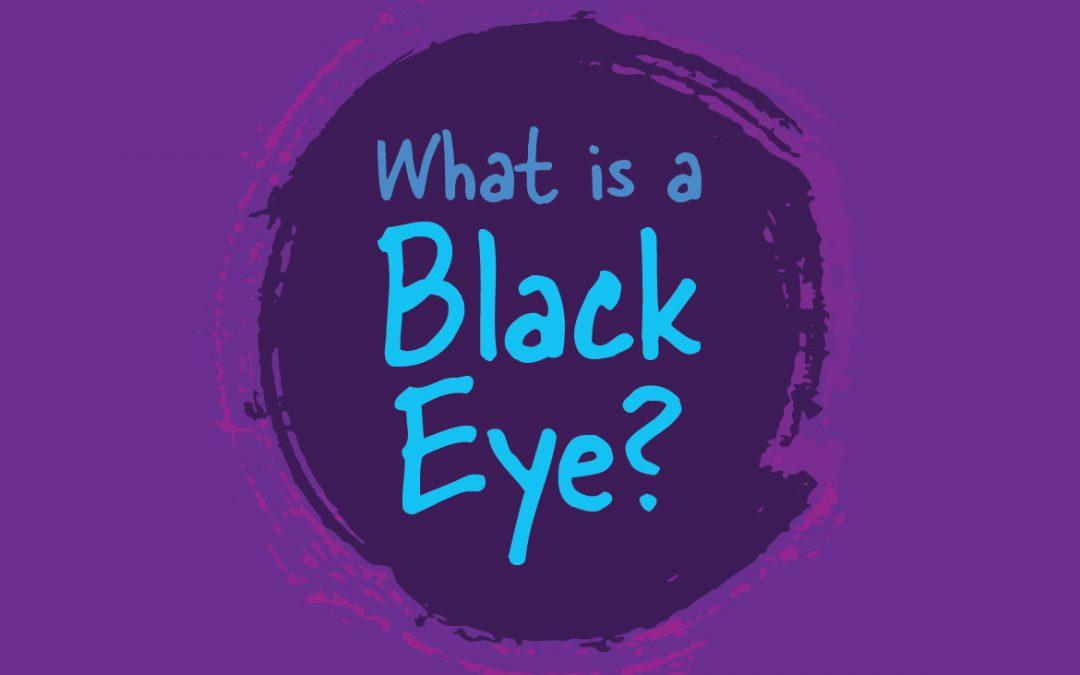 What is a Black Eye?